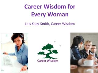 Career Wisdom for              Every Woman Lois Keay-Smith, Career Wisdom