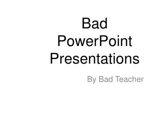 Bad PowerPoint Presentations