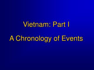 Vietnam: Part I A Chronology of Events