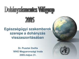 Dr. Pusztai Zsófia WHO Magyarországi Iroda 2005.május 31.