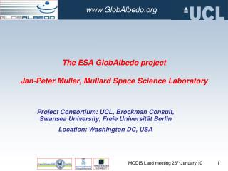 The ESA GlobAlbedo project  Jan-Peter Muller, Mullard Space Science Laboratory