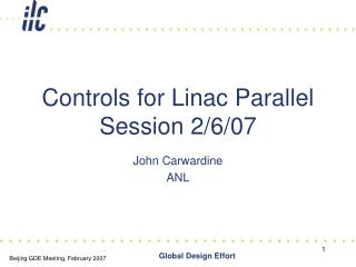 Controls for Linac Parallel Session 2/6/07