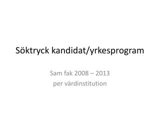 S�ktryck kandidat/yrkesprogram