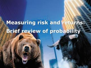 Measuring risk and returns:  Brief review of probability