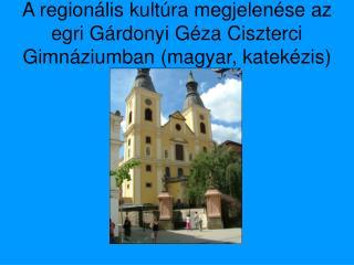 A regionális kultúra megjelenése az egri Gárdonyi Géza Ciszterci Gimnáziumban (magyar, katekézis)
