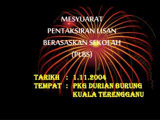 MESYUARAT  PENTAKSIRAN LISAN BERASASKAN SEKOLAH (PLBS) Tarikh:1.11.2004