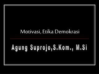 Motivasi, Etika Demokrasi