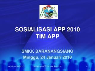 SOSIALISASI APP 2010 TIM APP