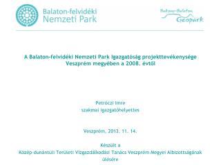 A Balaton-felvidéki Nemzeti Park Igazgatóság projekttevékenysége Veszprém megyében a 2008. évtől