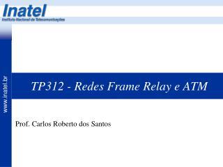TP312 - Redes Frame Relay e ATM