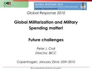 Global Response 2010 Global Militarization and Military Spending matter! Future challenges