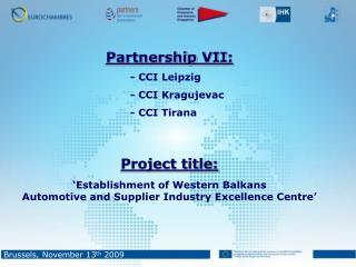 Partnership  VII : - CCI Leipzig - CCI Kragujevac - CCI Tirana