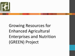 Growing Resources for Enhanced Agricultural Enterprises and Nutrition (GREEN) Project
