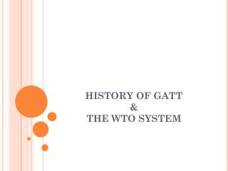 HISTORY OF GATT  &  THE WTO SYSTEM