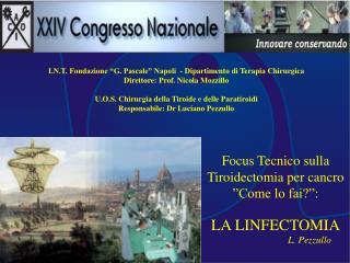 """Focus Tecnico sulla Tiroidectomia per cancro   """"Come lo fai?"""": LA LINFECTOMIA L. Pezzullo"""