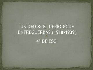 UNIDAD 8: EL PERÍODO DE ENTREGUERRAS (1918-1939)