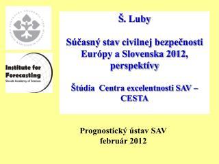 Š . Luby S účasný stav  civilnej bezpečnosti Európy a Slovenska 2012 ,   perspektívy