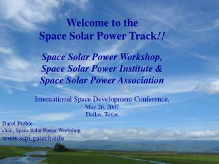 Welcome to the Space Solar Power Track !! Space Solar Power Workshop,