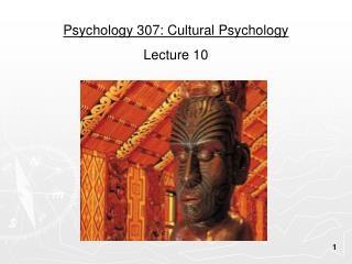 Psychology 307: Cultural Psychology Lecture 10
