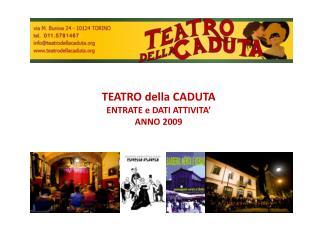 TEATRO della CADUTA ENTRATE e DATI ATTIVITA' ANNO 2009