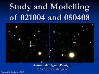Study and Modelling of 021004 and 050408