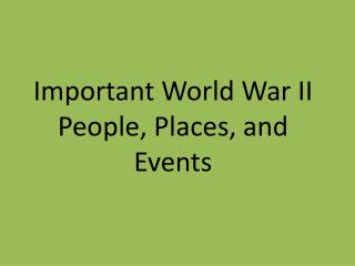 Important World War II People, Places, and Events