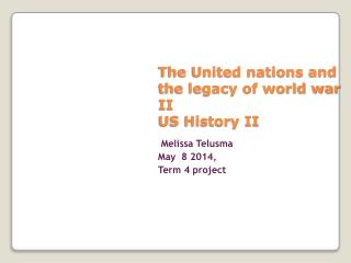The United nations and the legacy of world war II US History II