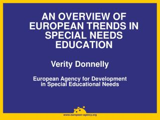 AN OVERVIEW OF EUROPEAN TRENDS IN SPECIAL NEEDS EDUCATION