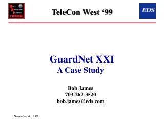 GuardNet XXI A Case Study Bob James 703-262-3520 bob.james@eds