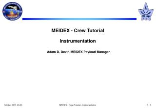 MEIDEX - Crew Tutorial Instrumentation Adam D. Devir, MEIDEX Payload Manager