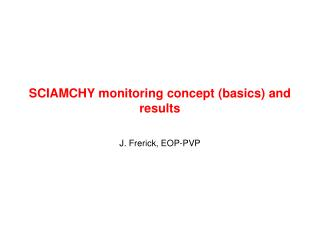SCIAMCHY monitoring concept (basics) and results