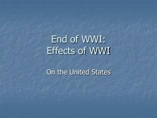 End of WWI:  Effects of WWI