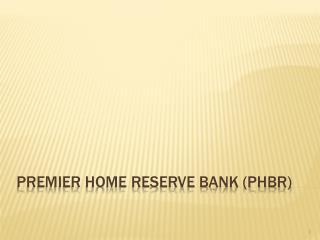 Premier Home Reserve Bank (PHBR)