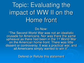 Topic: Evaluating the impact of WW II on the Home front
