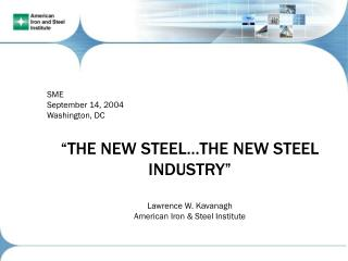 "SME September 14, 2004 Washington, DC ""THE NEW STEEL…THE NEW STEEL INDUSTRY"" Lawrence W. Kavanagh"