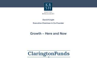 David Knight Executive Chairman & Co-Founder Growth – Here and Now
