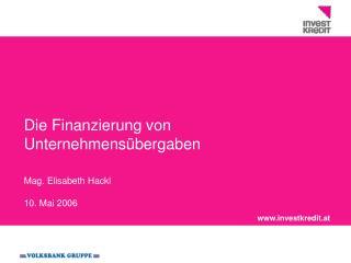 Die Finanzierung von Unternehmens bergaben   Mag. Elisabeth Hackl  10. Mai 2006