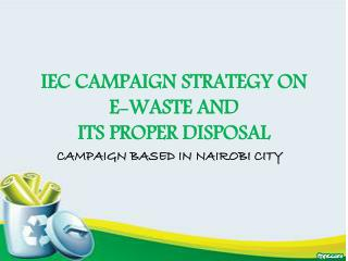 IEC CAMPAIGN STRATEGY ON E-WASTE AND  ITS PROPER DISPOSAL