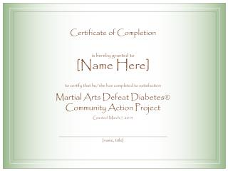Certificate of Completion is hereby granted to [Name Here] to certify that he/she has completed to satisfaction