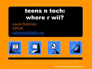 teens n tech:   where r wii?