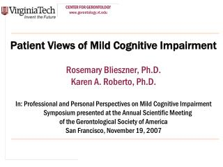 Patient Views of Mild Cognitive Impairment Rosemary Blieszner, Ph.D. Karen A. Roberto, Ph.D.