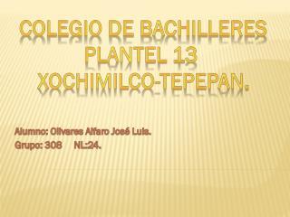 Alumno: Olivares Alfaro José Luis. Grupo: 308     NL:24.