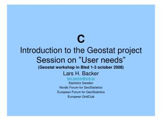 Lars H. Backer lars.backer@scb.se Statistics Sweden Nordic Forum for GeoStatistics