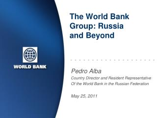 The World Bank Group: Russia and Beyond