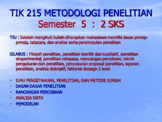 TIK 215 METODOLOGI PENELITIAN Semester  5  :  2 SKS