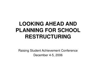 LOOKING AHEAD AND PLANNING FOR SCHOOL RESTRUCTURING