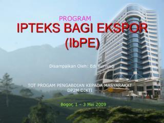 IPTEKS BAGI EKSPOR (IbPE)