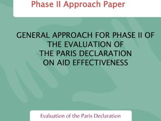 GENERAL APPROACH FOR PHASE II OF THE EVALUATION OF  THE PARIS DECLARATION  ON AID EFFECTIVENESS