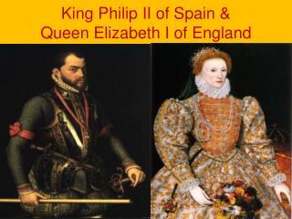 King Philip II of Spain & Queen Elizabeth I of England