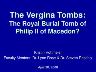 The Vergina Tombs: The Royal Burial Tomb of  Philip II of Macedon?